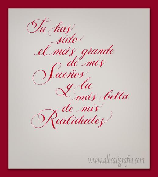 Texto en caligrafía, Tu has sido el más grande de mis sueños y la más bella de mis realidades