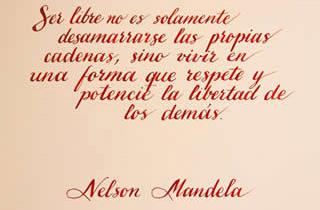 Ser libre no es solamente desamarrarse las propias cadenas, sino vivir en una forma que respete y potencie la libertad de los demás. Nelson Mandela